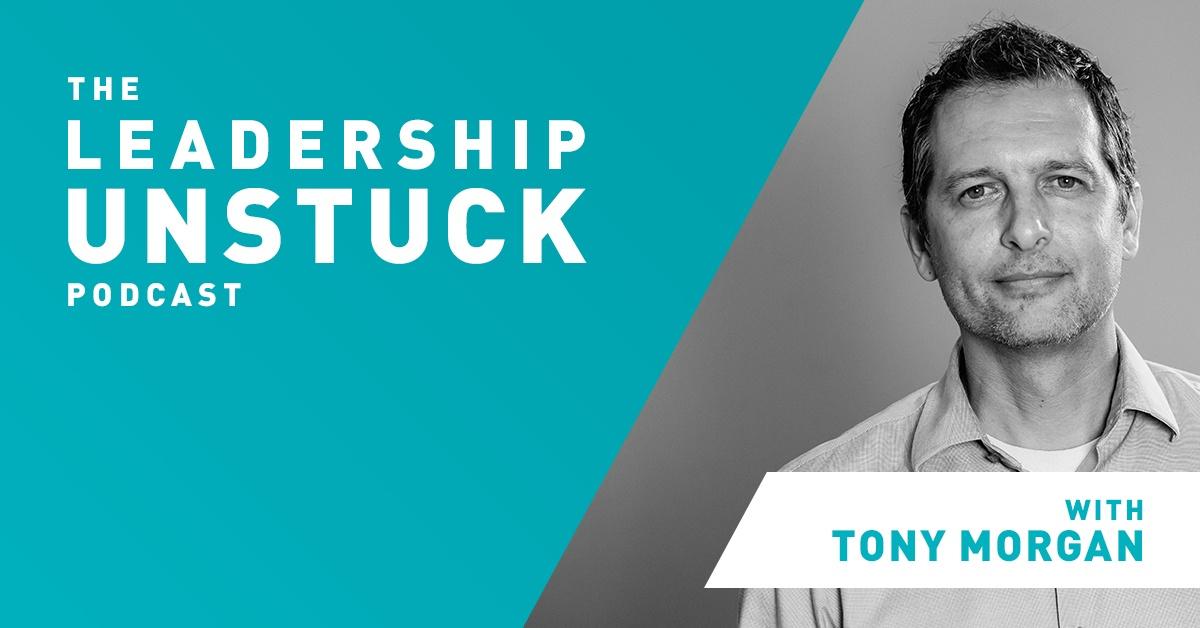 leadership unstuck podcast with tony morgan